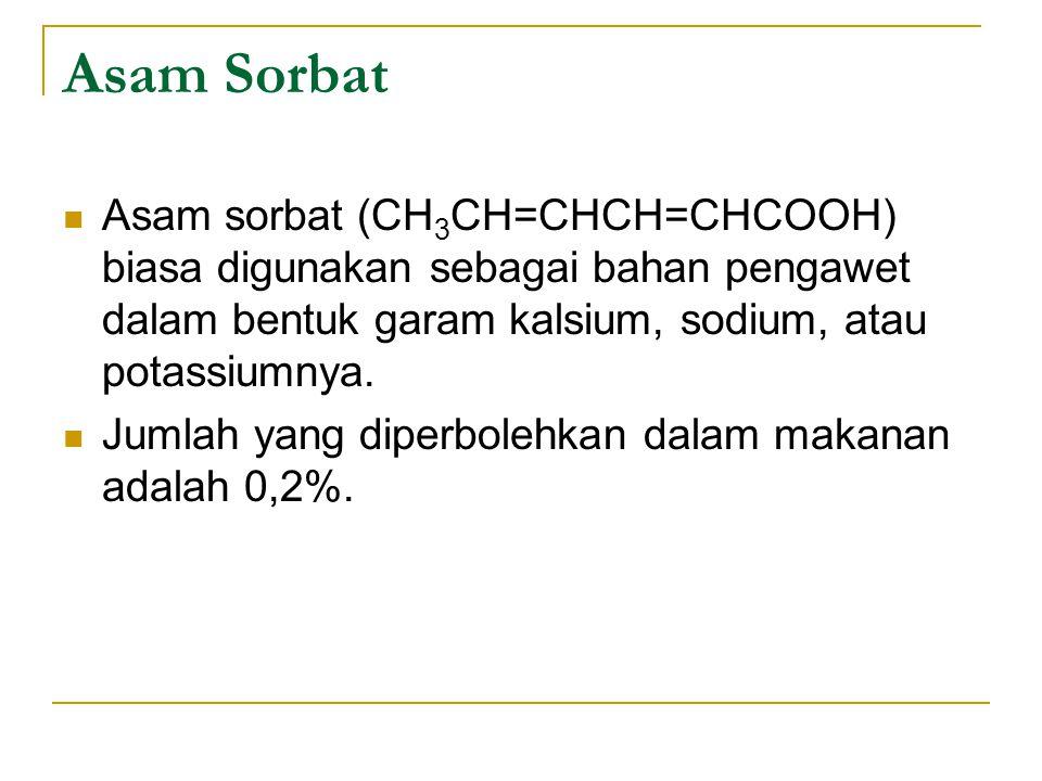 Asam Sorbat Asam sorbat (CH3CH=CHCH=CHCOOH) biasa digunakan sebagai bahan pengawet dalam bentuk garam kalsium, sodium, atau potassiumnya.