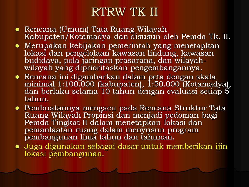 RTRW TK II Rencana (Umum) Tata Ruang Wilayah Kabupaten/Kotamadya dan disusun oleh Pemda Tk. II.