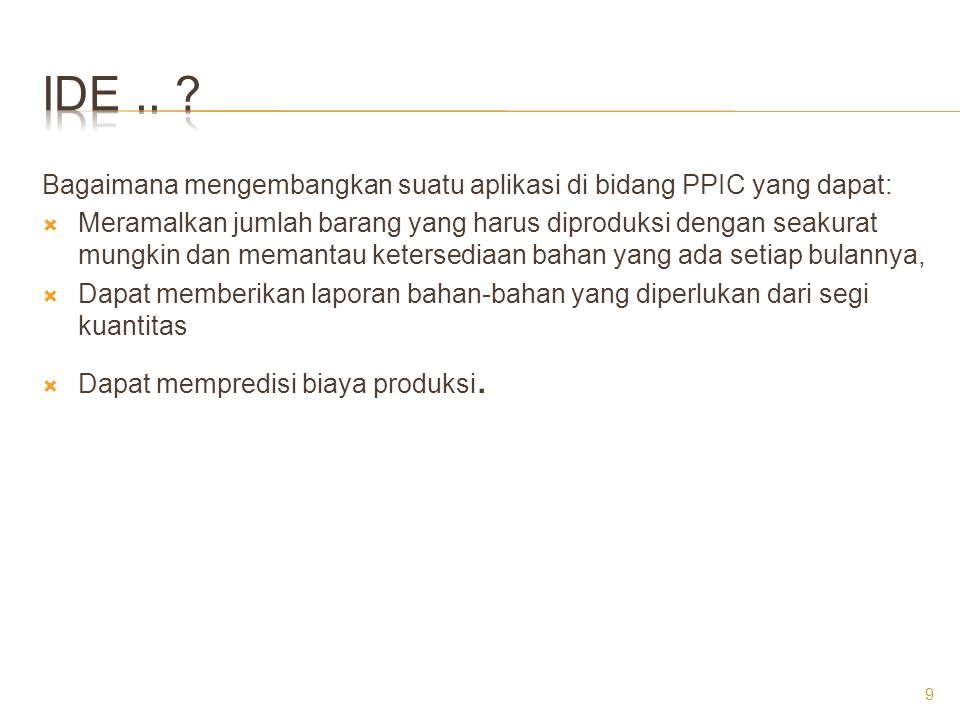 IDE .. Bagaimana mengembangkan suatu aplikasi di bidang PPIC yang dapat:
