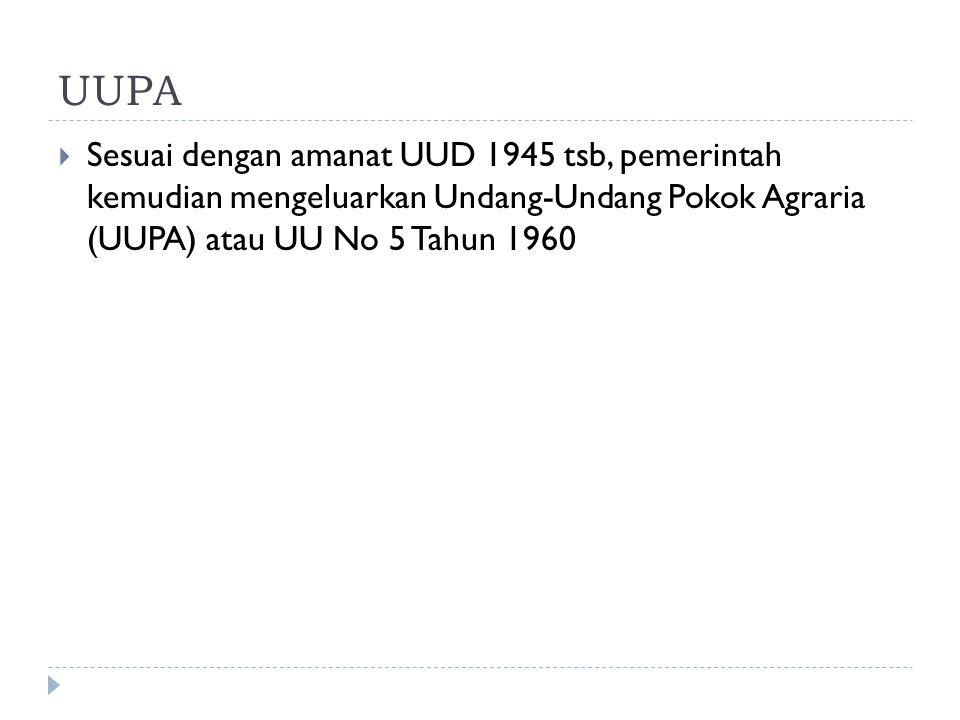 UUPA Sesuai dengan amanat UUD 1945 tsb, pemerintah kemudian mengeluarkan Undang-Undang Pokok Agraria (UUPA) atau UU No 5 Tahun 1960.