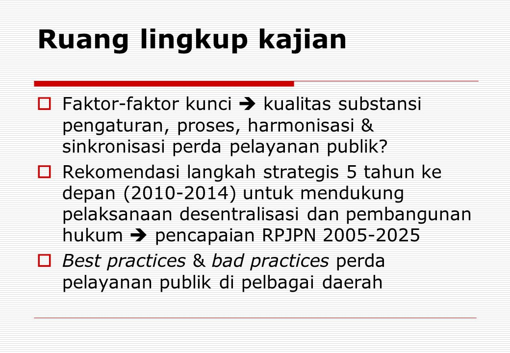 Ruang lingkup kajian Faktor-faktor kunci  kualitas substansi pengaturan, proses, harmonisasi & sinkronisasi perda pelayanan publik