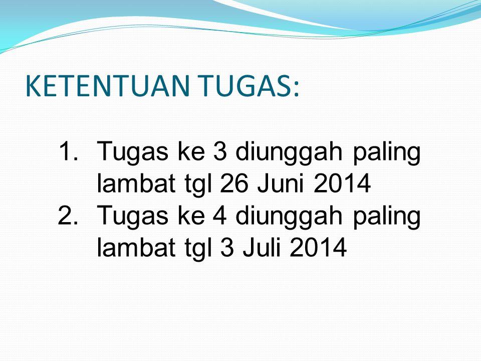 KETENTUAN TUGAS: Tugas ke 3 diunggah paling lambat tgl 26 Juni 2014