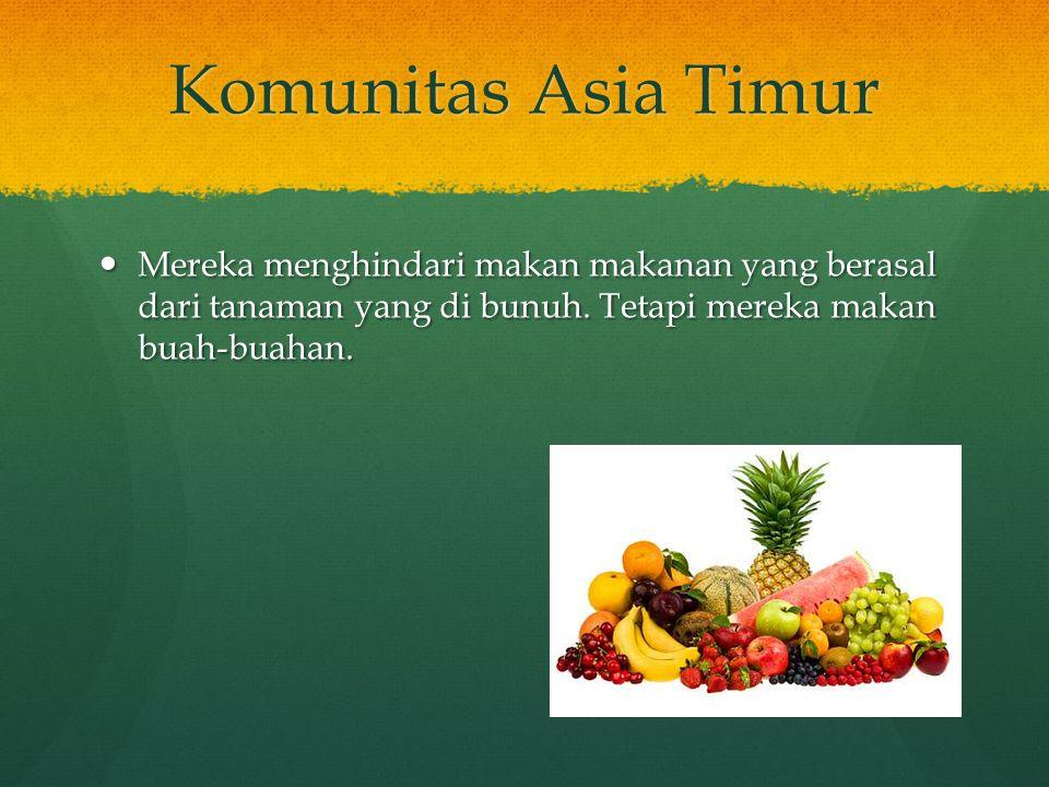 Komunitas Asia Timur Mereka menghindari makan makanan yang berasal dari tanaman yang di bunuh.