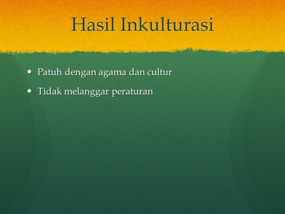 Hasil Inkulturasi Patuh dengan agama dan cultur