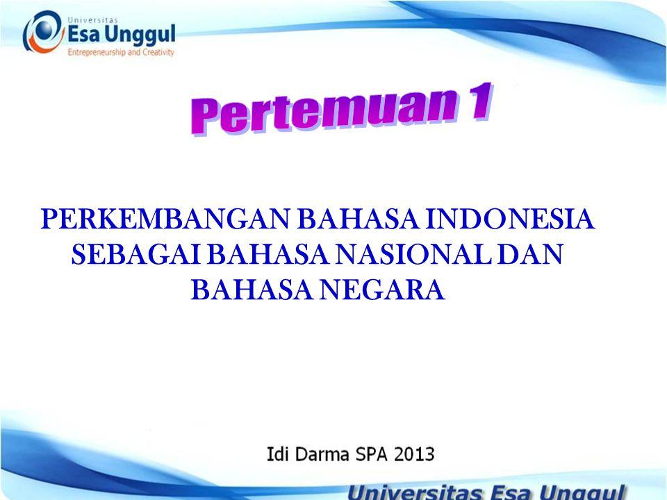 Pertemuan 1 PERKEMBANGAN BAHASA INDONESIA SEBAGAI BAHASA NASIONAL DAN BAHASA NEGARA