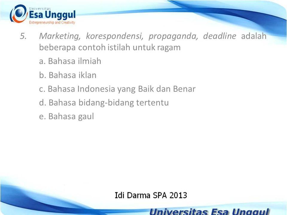 5. Marketing, korespondensi, propaganda, deadline adalah beberapa contoh istilah untuk ragam
