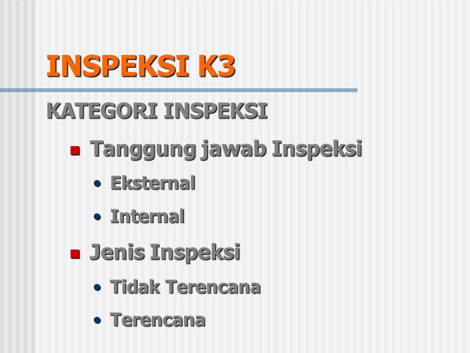 INSPEKSI K3 KATEGORI INSPEKSI Tanggung jawab Inspeksi Jenis Inspeksi