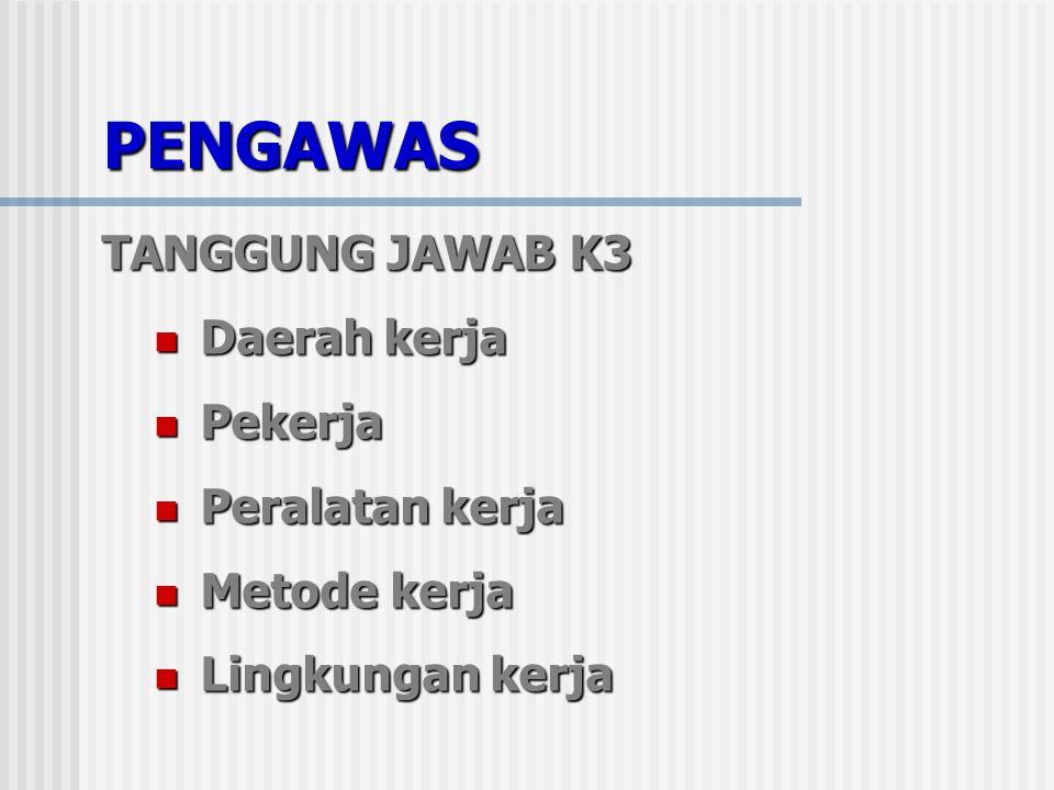 PENGAWAS TANGGUNG JAWAB K3 Daerah kerja Pekerja Peralatan kerja