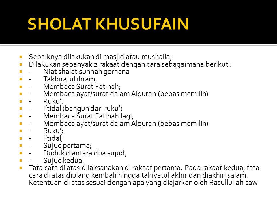 SHOLAT KHUSUFAIN Sebaiknya dilakukan di masjid atau mushalla;