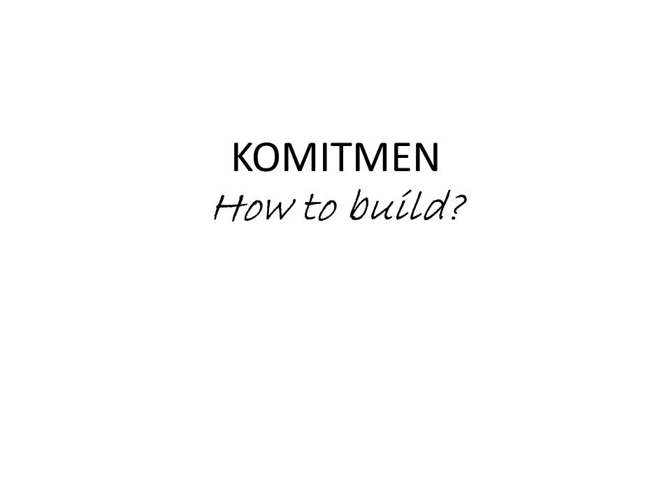 KOMITMEN How to build