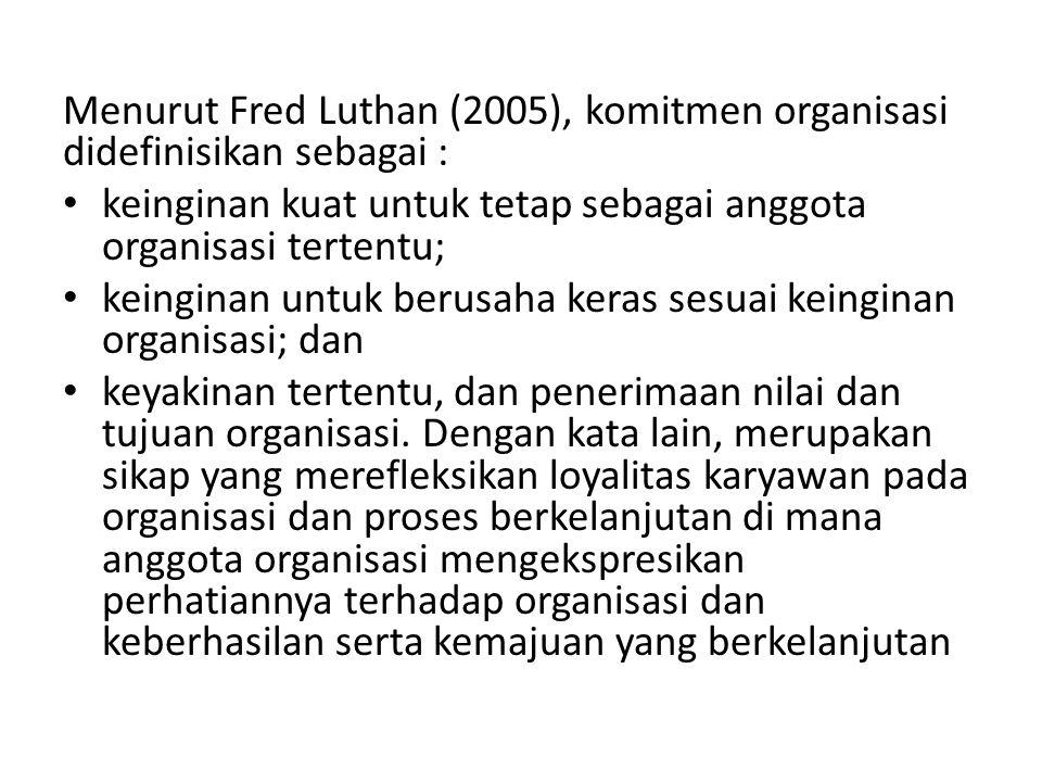 Menurut Fred Luthan (2005), komitmen organisasi didefinisikan sebagai :