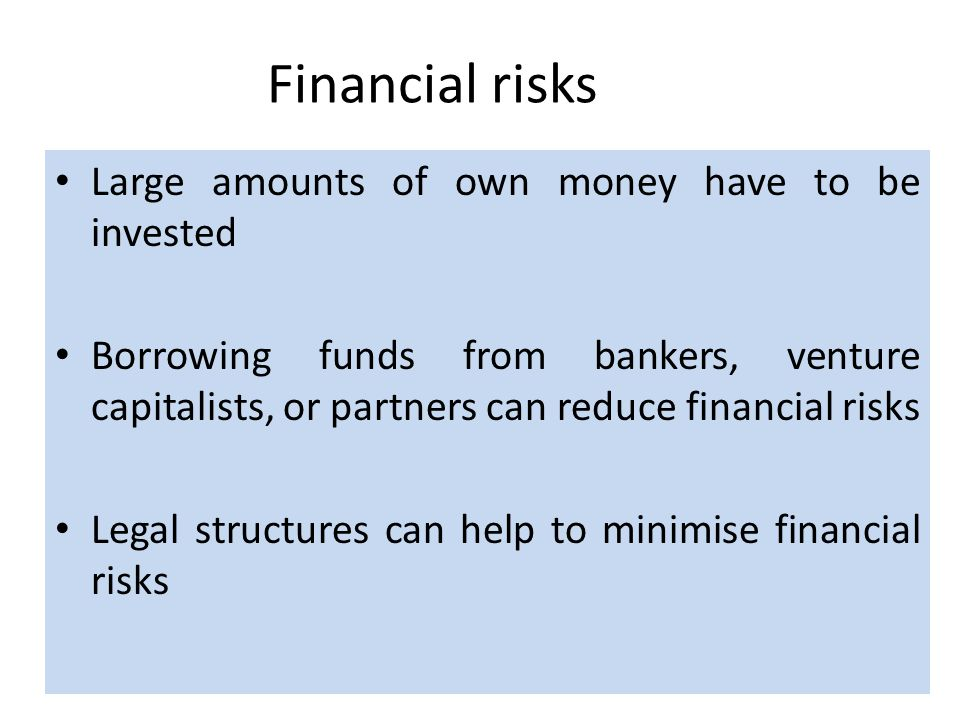 Financial risks Large amounts of own money have to be invested