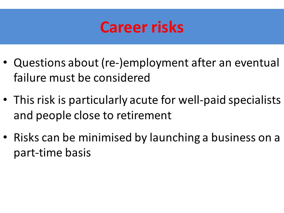 Career risks Questions about (re-)employment after an eventual failure must be considered.