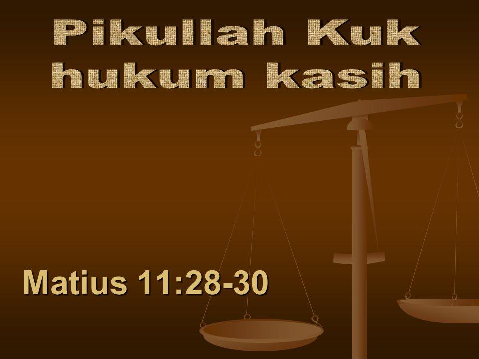 Matius 11:28-30 Pikullah Kuk hukum kasih Lihat Artikel :