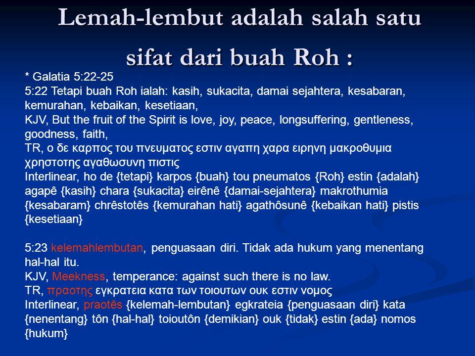 Lemah-lembut adalah salah satu sifat dari buah Roh :