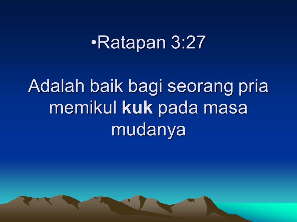 Ratapan 3:27 Adalah baik bagi seorang pria memikul kuk pada masa mudanya