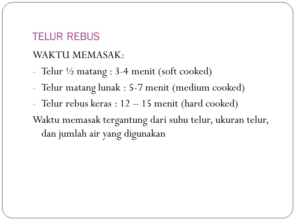 TELUR REBUS WAKTU MEMASAK: Telur ½ matang : 3-4 menit (soft cooked) Telur matang lunak : 5-7 menit (medium cooked)