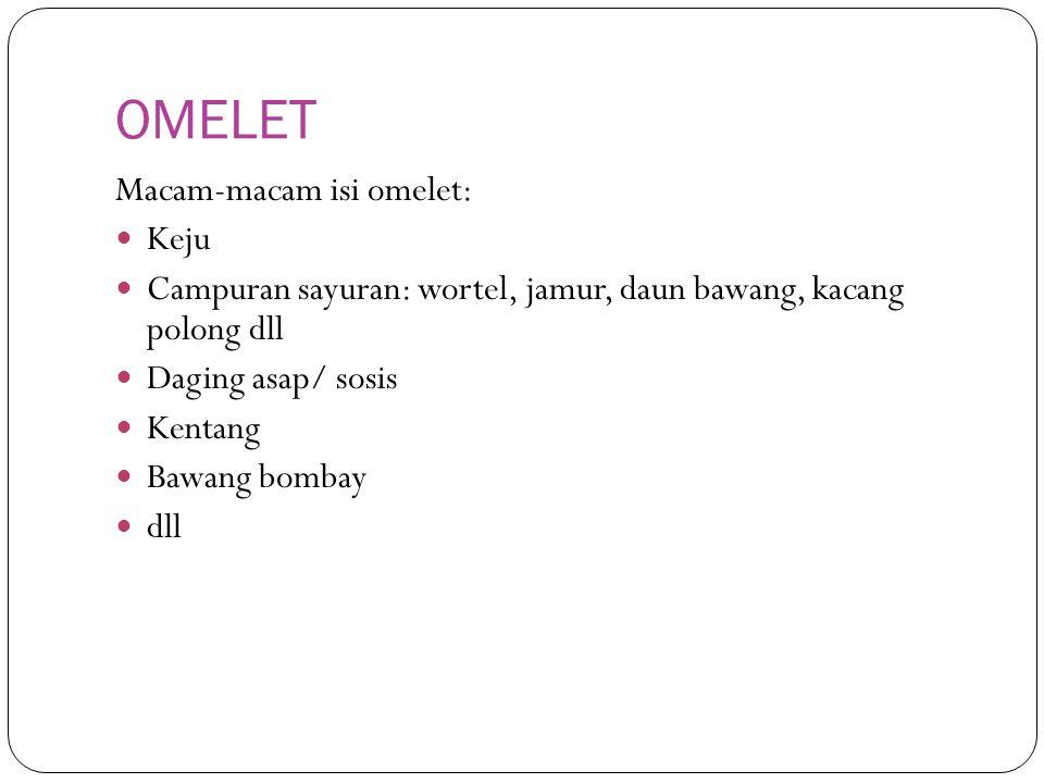 OMELET Macam-macam isi omelet: Keju