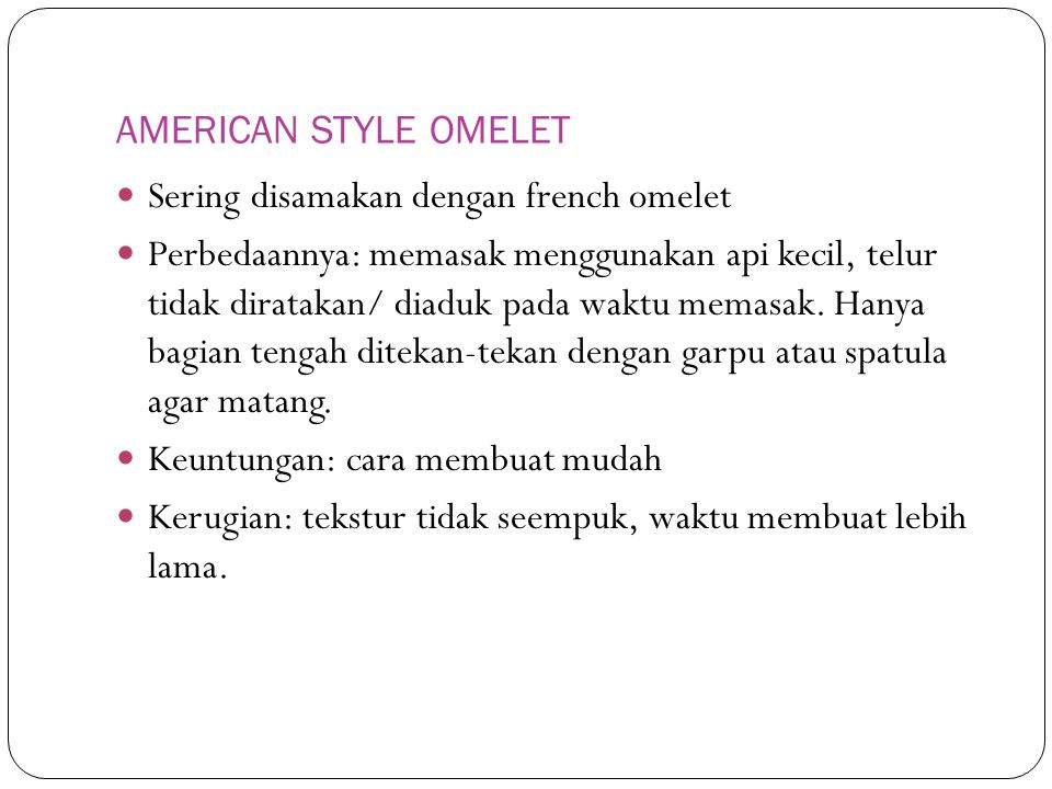 AMERICAN STYLE OMELET Sering disamakan dengan french omelet.