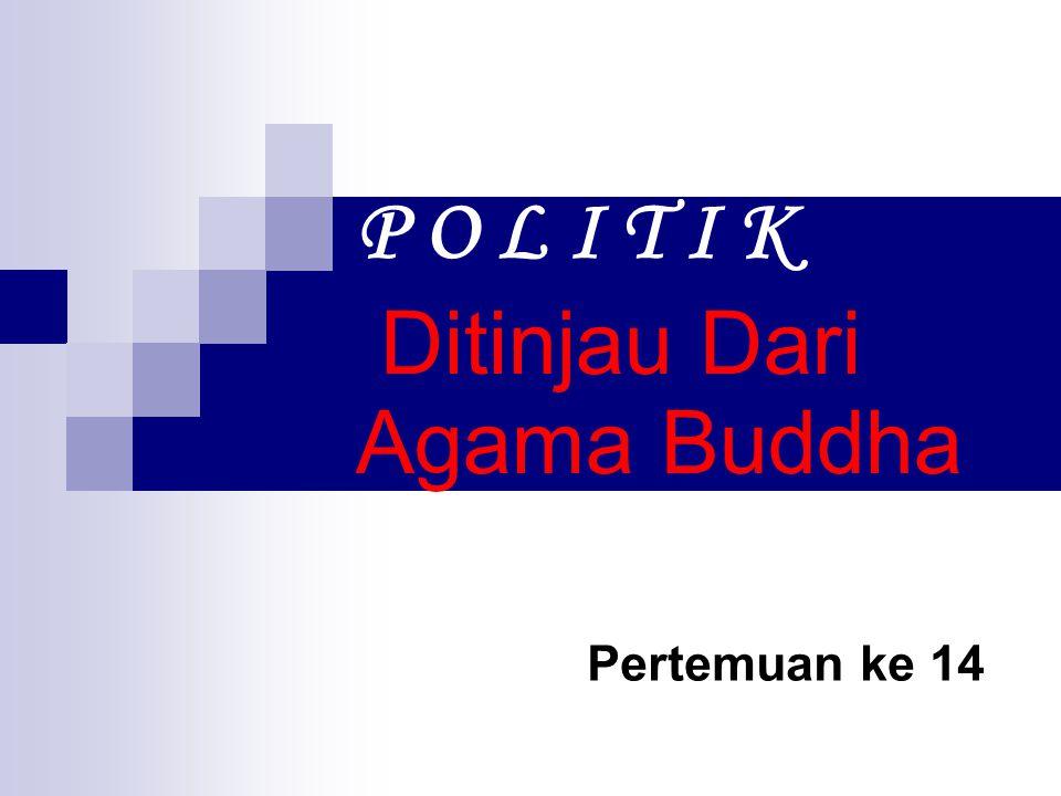P O L I T I K Ditinjau Dari Agama Buddha