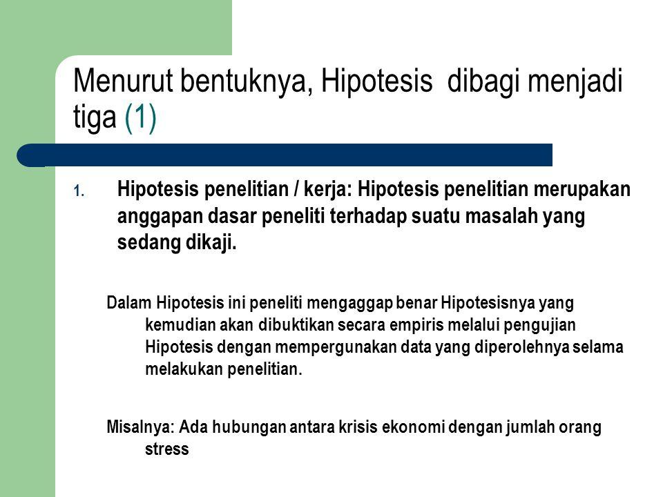 Menurut bentuknya, Hipotesis dibagi menjadi tiga (1)