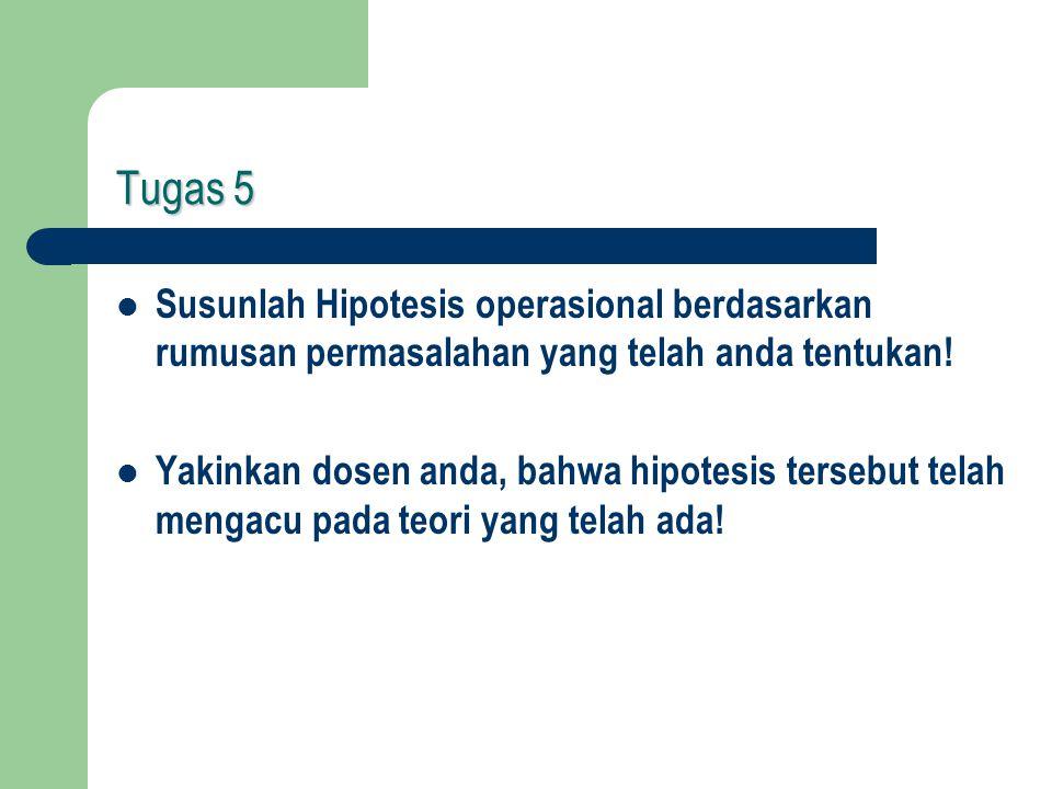 Tugas 5 Susunlah Hipotesis operasional berdasarkan rumusan permasalahan yang telah anda tentukan!