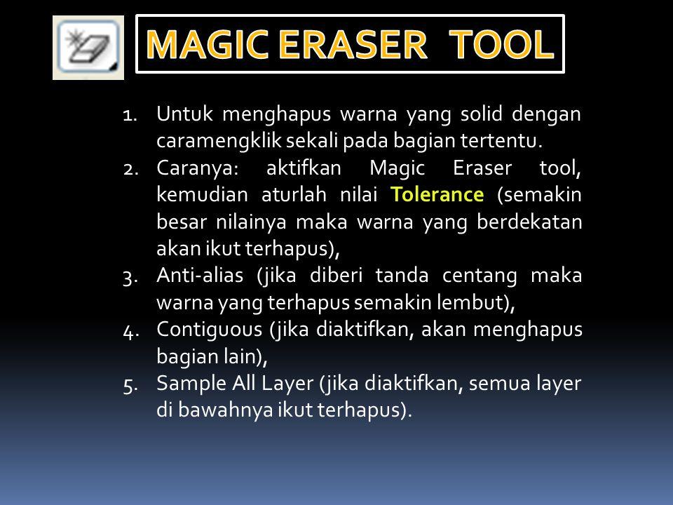 MAGIC ERASER TOOL Untuk menghapus warna yang solid dengan caramengklik sekali pada bagian tertentu.