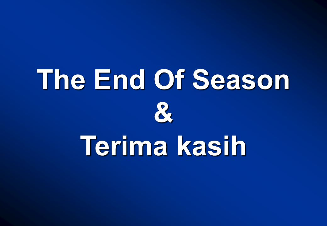 The End Of Season & Terima kasih