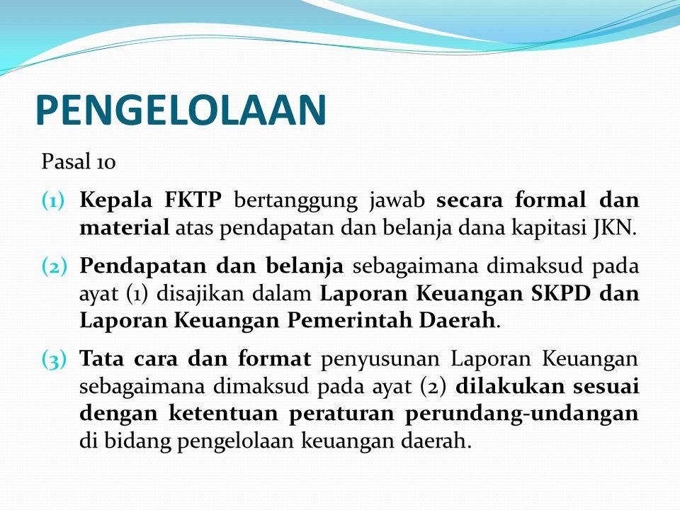 PENGELOLAAN Pasal 10. Kepala FKTP bertanggung jawab secara formal dan material atas pendapatan dan belanja dana kapitasi JKN.