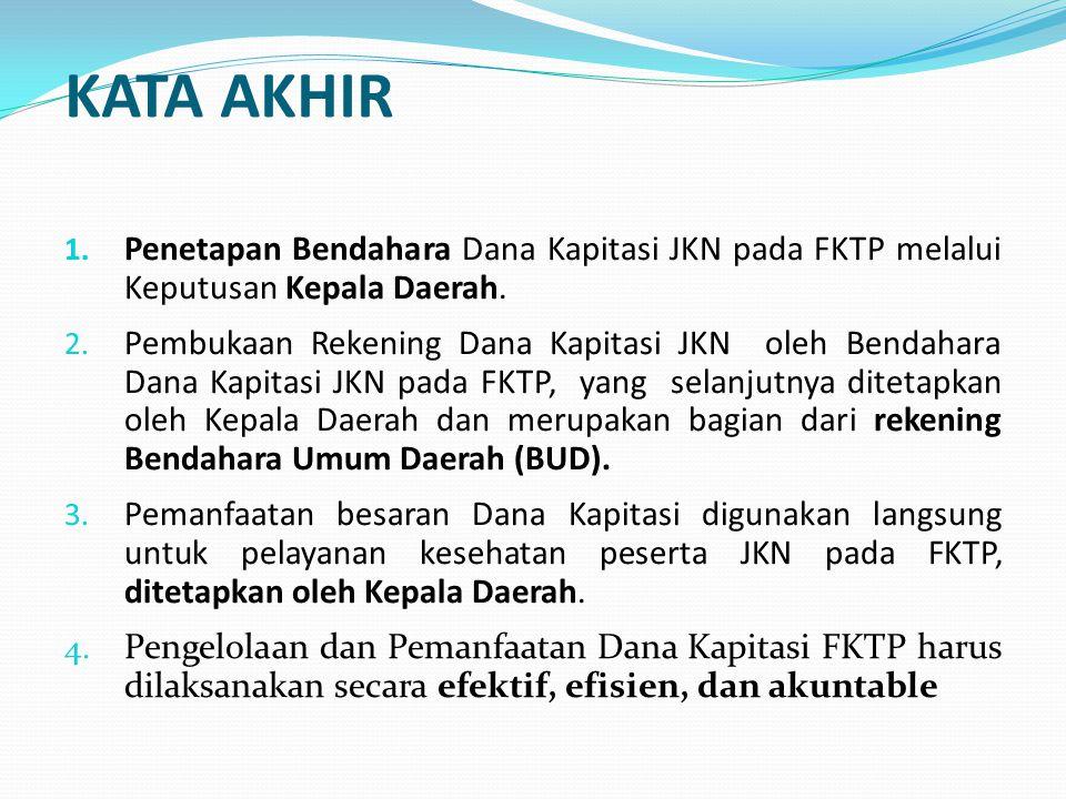 KATA AKHIR Penetapan Bendahara Dana Kapitasi JKN pada FKTP melalui Keputusan Kepala Daerah.