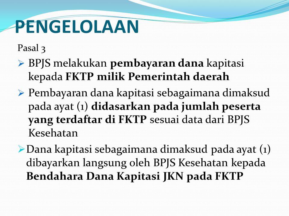 PENGELOLAAN Pasal 3. BPJS melakukan pembayaran dana kapitasi kepada FKTP milik Pemerintah daerah.