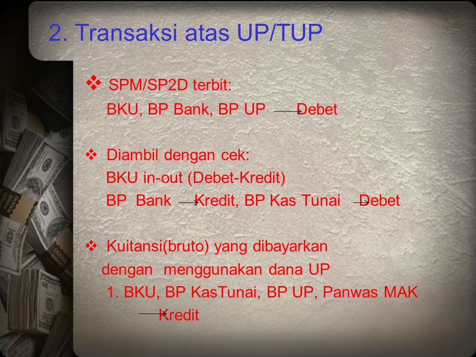 2. Transaksi atas UP/TUP SPM/SP2D terbit: BKU, BP Bank, BP UP Debet