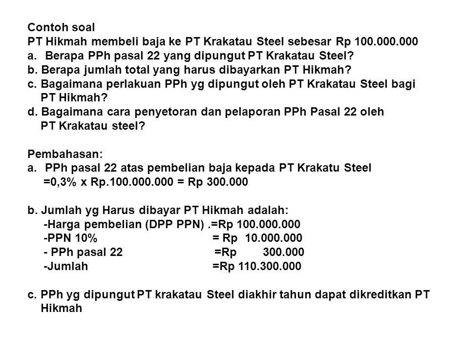 Contoh soal PT Hikmah membeli baja ke PT Krakatau Steel sebesar Rp 100.000.000. Berapa PPh pasal 22 yang dipungut PT Krakatau Steel