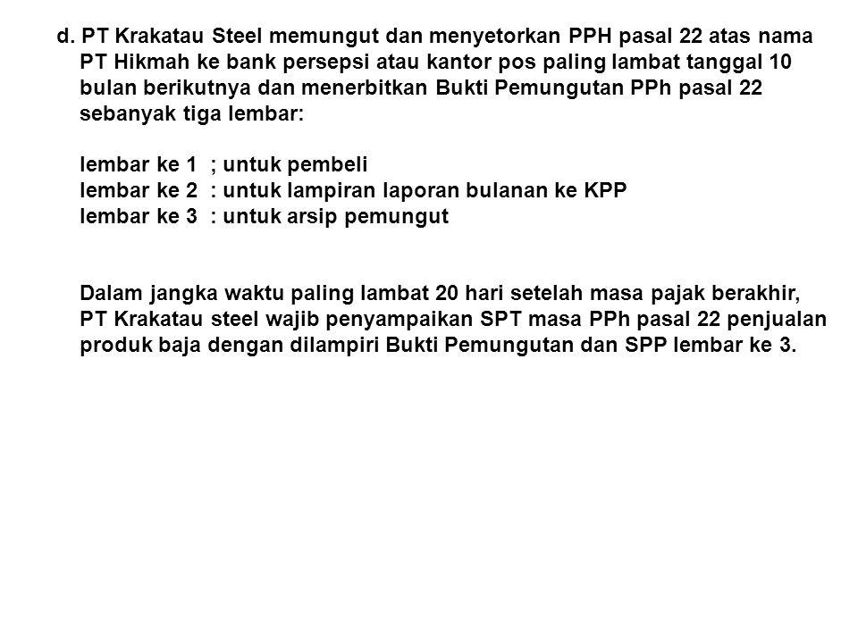 d. PT Krakatau Steel memungut dan menyetorkan PPH pasal 22 atas nama