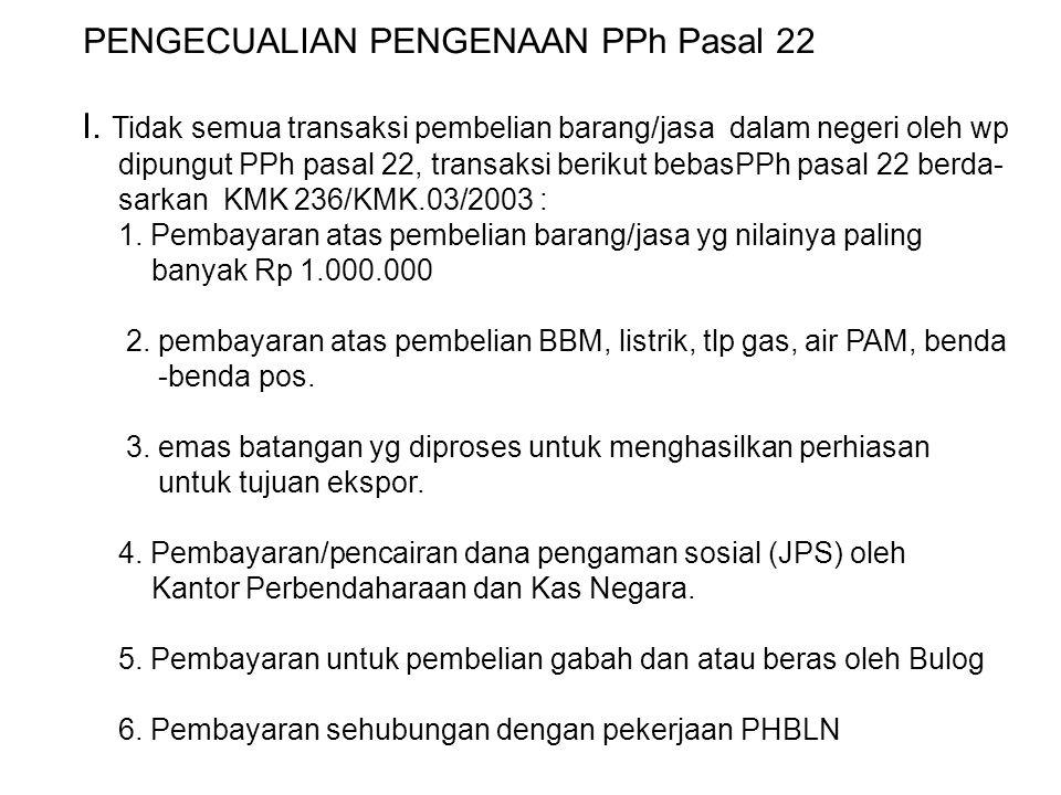 I. Tidak semua transaksi pembelian barang/jasa dalam negeri oleh wp