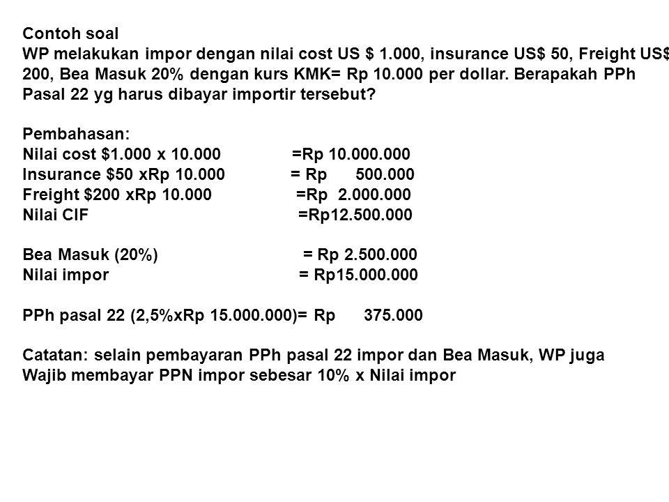 Contoh soal WP melakukan impor dengan nilai cost US $ 1.000, insurance US$ 50, Freight US$