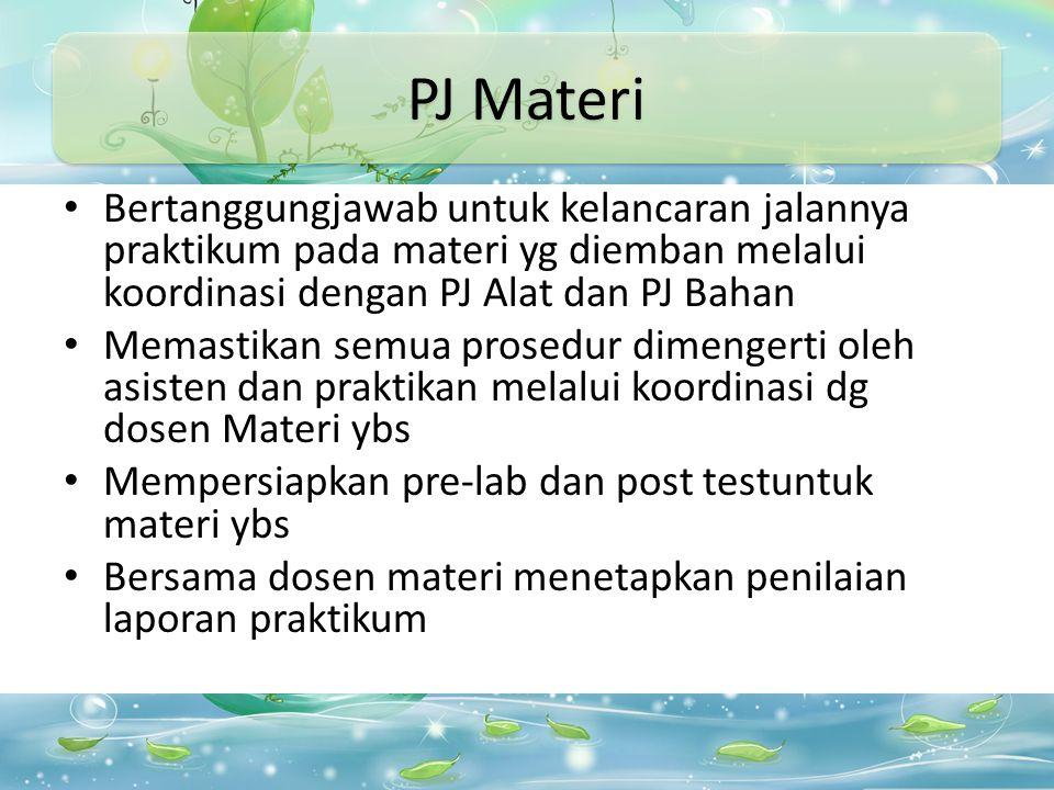 PJ Materi Bertanggungjawab untuk kelancaran jalannya praktikum pada materi yg diemban melalui koordinasi dengan PJ Alat dan PJ Bahan.