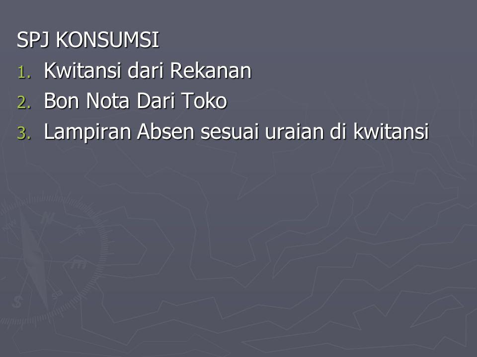 SPJ KONSUMSI Kwitansi dari Rekanan Bon Nota Dari Toko Lampiran Absen sesuai uraian di kwitansi
