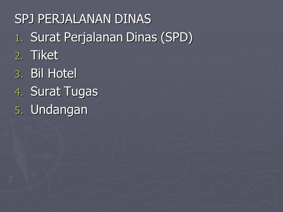 SPJ PERJALANAN DINAS Surat Perjalanan Dinas (SPD) Tiket Bil Hotel Surat Tugas Undangan