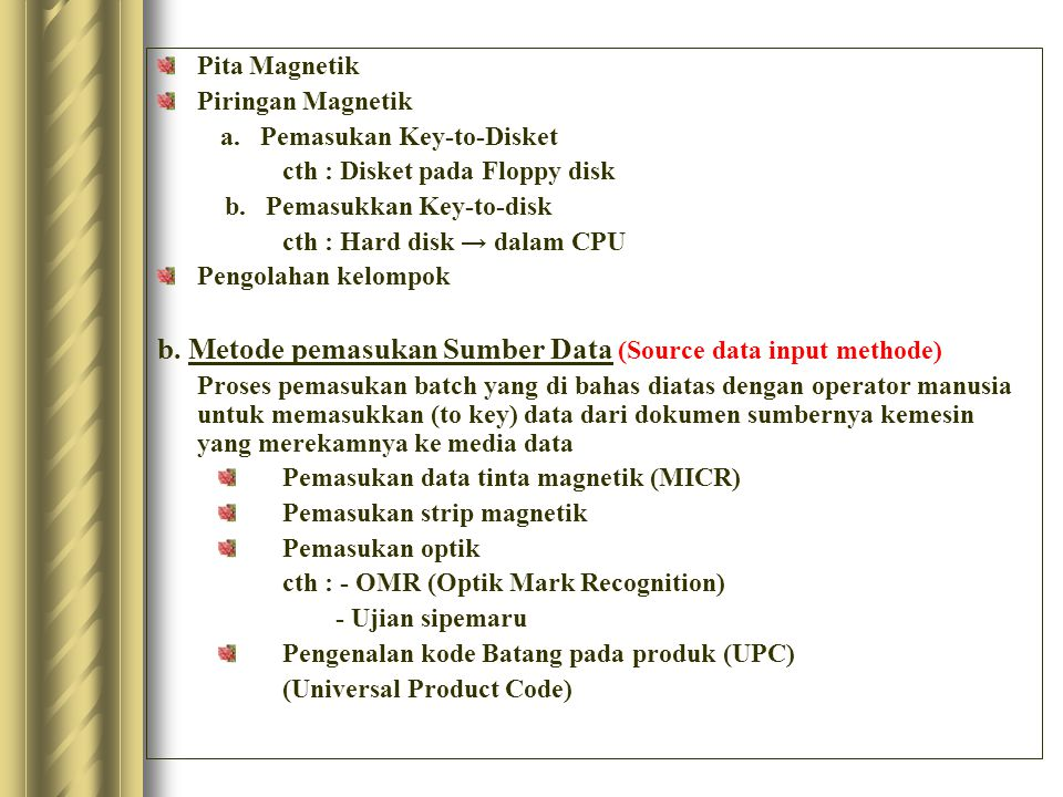 b. Metode pemasukan Sumber Data (Source data input methode)