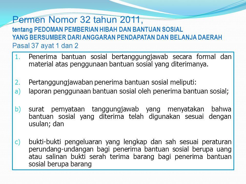 Permen Nomor 32 tahun 2011, tentang PEDOMAN PEMBERIAN HIBAH DAN BANTUAN SOSIAL YANG BERSUMBER DARI ANGGARAN PENDAPATAN DAN BELANJA DAERAH Pasal 37 ayat 1 dan 2