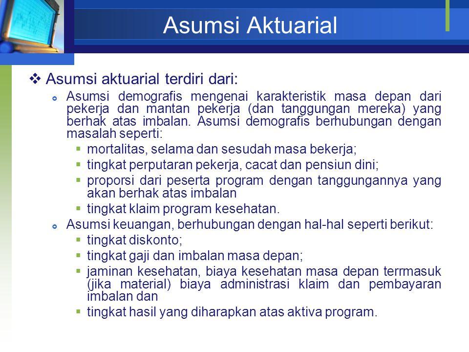Asumsi Aktuarial Asumsi aktuarial terdiri dari: