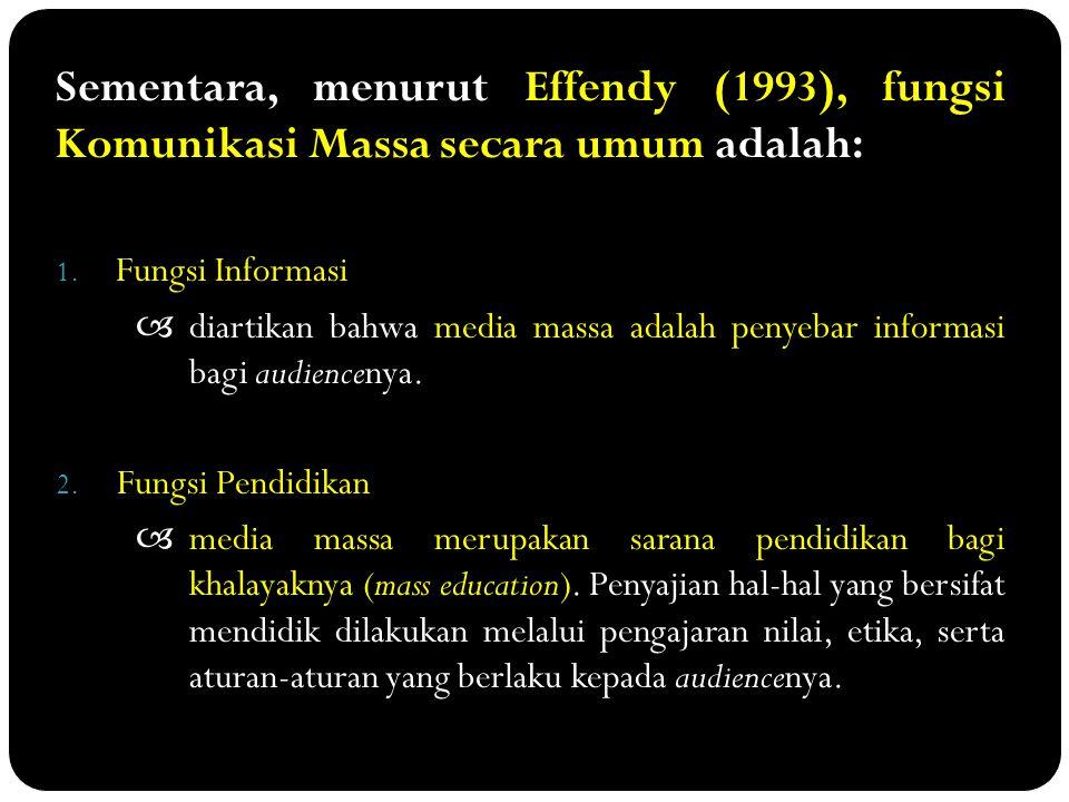 Sementara, menurut Effendy (1993), fungsi Komunikasi Massa secara umum adalah: