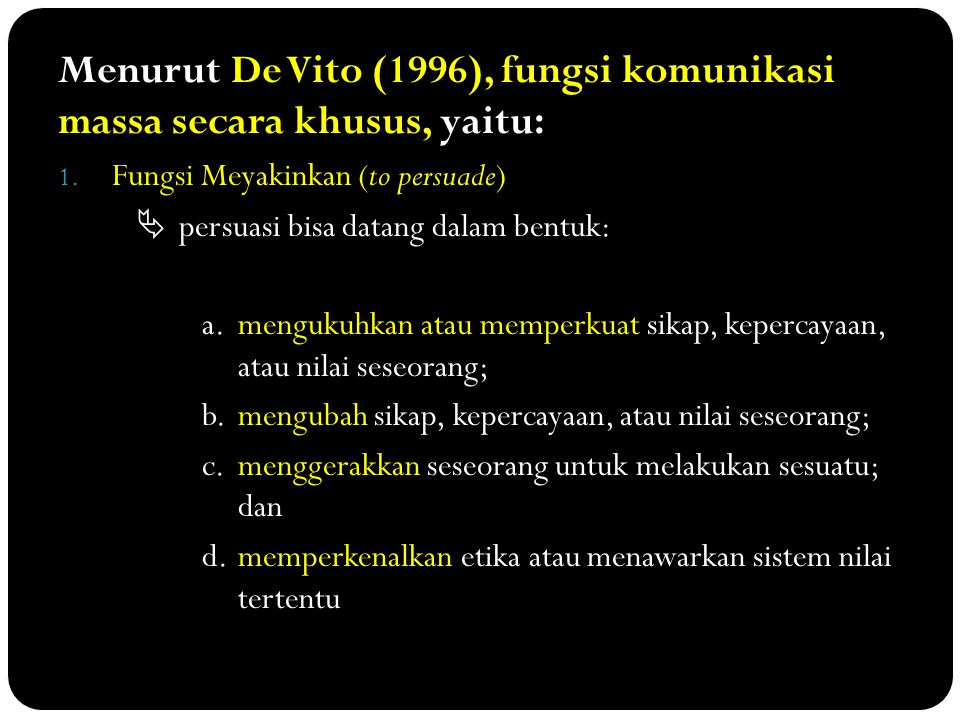 Menurut De Vito (1996), fungsi komunikasi massa secara khusus, yaitu: