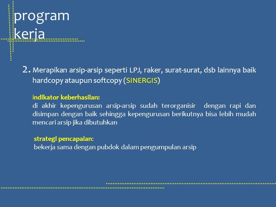 program kerja 2. Merapikan arsip-arsip seperti LPJ, raker, surat-surat, dsb lainnya baik hardcopy ataupun softcopy (SINERGIS)