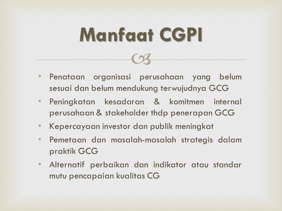 Manfaat CGPI Penataan organisasi perusahaan yang belum sesuai dan belum mendukung terwujudnya GCG.