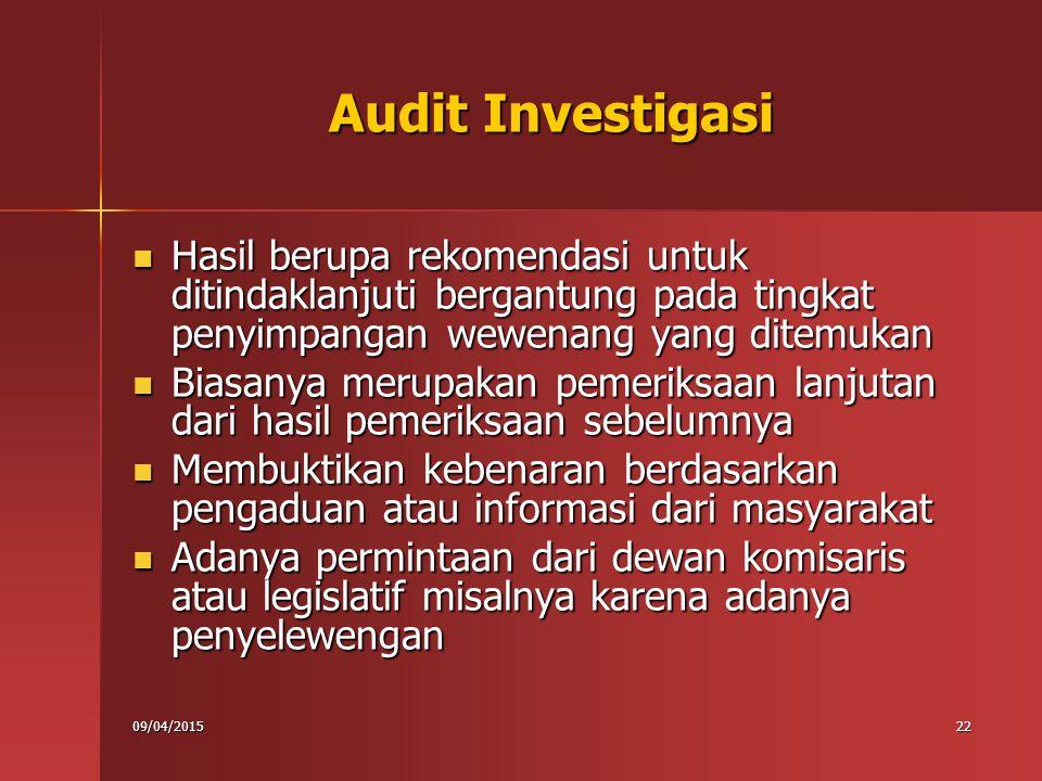 Audit Investigasi Hasil berupa rekomendasi untuk ditindaklanjuti bergantung pada tingkat penyimpangan wewenang yang ditemukan.