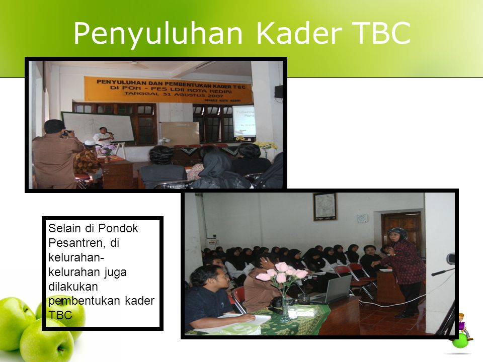Penyuluhan Kader TBC Selain di Pondok Pesantren, di kelurahan- kelurahan juga dilakukan pembentukan kader TBC.