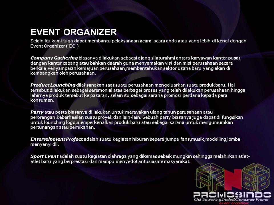EVENT ORGANIZER Selain itu kami juga dapat membantu pelaksanaan acara-acara anda atau yang lebih di kenal dengan Event Organizer ( EO )