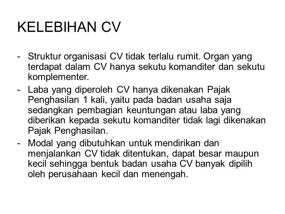 KELEBIHAN CV Struktur organisasi CV tidak terlalu rumit. Organ yang terdapat dalam CV hanya sekutu komanditer dan sekutu komplementer.